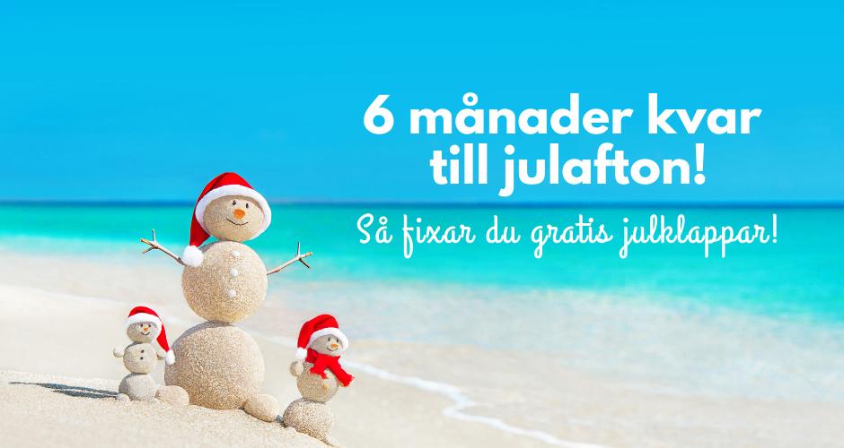 6 månader kvar till julafton - gratis julklappar